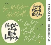 so matcha better  matcha is my... | Shutterstock .eps vector #1875104611