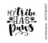 my tribe has paws   positive...   Shutterstock .eps vector #1875780427