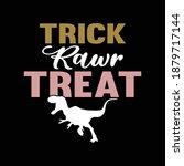 trick rawr treat. typography... | Shutterstock .eps vector #1879717144