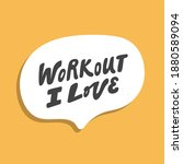 workout i love. hand drawn... | Shutterstock .eps vector #1880589094