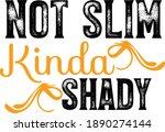 not slim kinda shady  sarcastic ...
