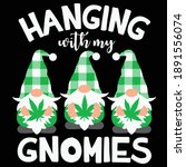 Hanging With My Gnomies Cut...