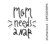 Mom Needs A Nap Quote. Hand...
