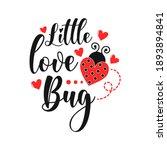 Little Love Bug Funny Slogan...