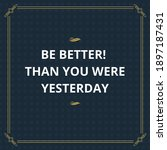 quote of be better than you... | Shutterstock . vector #1897187431
