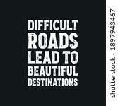 Difficult Roads Lead To...