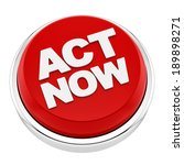 render of act now button ... | Shutterstock . vector #189898271