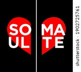 Soul Mate in Heart Typography Vector Design Can Be used in Print Couple T-shirt Poster Banner Wallpaper Illustration Design Valentine Couple Design Printable on Shirt