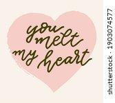 you melt my heart. hand drawn... | Shutterstock . vector #1903074577