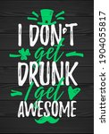 i don t get drunk i get awesome ... | Shutterstock .eps vector #1904055817