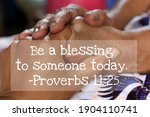 Small photo of Inspirational quote - Be a blessing to someone today. Proverbs 11.25. On background of women holding hands on lap, kindness and giving support concept.