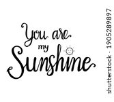 you are my sunshine .hand... | Shutterstock .eps vector #1905289897
