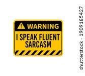 i speak fluent sarcasm... | Shutterstock .eps vector #1909185427