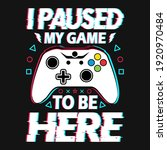 gaming quotes   i paused my...   Shutterstock .eps vector #1920970484
