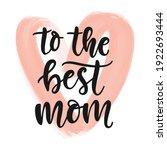 to the best mom hand written...   Shutterstock .eps vector #1922693444