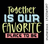 together is our favorite place... | Shutterstock .eps vector #1925569397