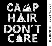 camp hair dopnt care funny quote   Shutterstock .eps vector #1925767904
