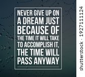 Small photo of Never give up on a dream just because of the time it will take to accomplish it, the time will pass anyway, meaningful motivational and inspirational quotes to never stop, best stock wallpapers