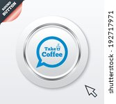 take a coffee sign icon. coffee ...