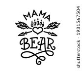 mama bear hand drawn typography ... | Shutterstock .eps vector #1931567504