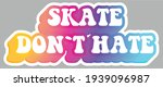 Skate Don't Hate. Message....