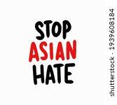 stop asian hate  stop hating... | Shutterstock .eps vector #1939608184