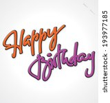HAPPY BIRTHDAY hand lettering -- handmade calligraphy, vector (eps8) - stock vector
