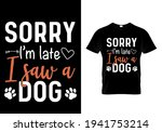 sorry i'm late i saw a dog. pet ...   Shutterstock .eps vector #1941753214