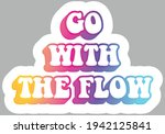 Go With The Flow. Hippie Slang. ...