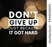 Small photo of Dont give up just because it got hard. Best motivational quotes and sayings about life, wisdom, positive, Uplifting, empowering, success, Motivation, and inspiration image quote.
