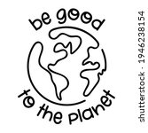 be good to the planet   vector... | Shutterstock .eps vector #1946238154