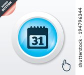 calendar sign icon. 31 day...