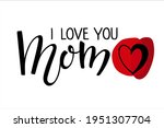 i love you mom text with red... | Shutterstock .eps vector #1951307704