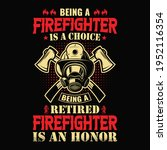 Being A Firefighter Is A Choice ...