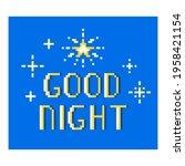 2d 8 bit pixel art good night... | Shutterstock .eps vector #1958421154