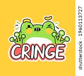 Cute Funny Frog. Cringe Quote....