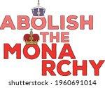 The Phrase Abolish The Monarchy