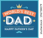world's greatest dad   happy... | Shutterstock .eps vector #196738079