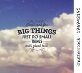 "Quote Typographical Background, vector design. ""Don't look for big things. Just do small things with great love"" Sky with Clouds at the Background - stock vector"