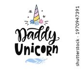 daddy unicorn funny quote  hand ... | Shutterstock .eps vector #1970947391