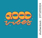 good vibes vector lettering...   Shutterstock .eps vector #1971053324