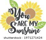 you are my sunshine sunflower... | Shutterstock .eps vector #1971271424