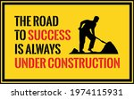 The Road To Success Is Always...