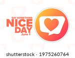 Say Something Nice Day. June 1. ...
