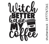 witch better have my coffee... | Shutterstock .eps vector #1977767261