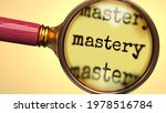 Examine and study mastery, showed as a magnify glass and word mastery to symbolize process of analyzing, exploring, learning and taking a closer look at mastery, 3d illustration