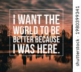 I Want The World To Be Better...
