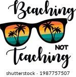 beaching not teaching svg... | Shutterstock .eps vector #1987757507