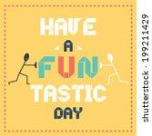 Have A Fantastic  Fun Tastic ...