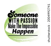 """""""someone with passion make the... 